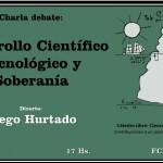 """Charla-debate: """"Desarrollo Científico Tecnológico y Soberanía"""" con Diego Hurtado"""